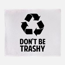 Don't Be Trashy Throw Blanket