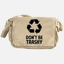 Don't Be Trashy Messenger Bag