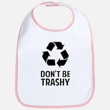 Don't Be Trashy Bib