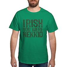 Irish You Were Nekkid T-Shirt