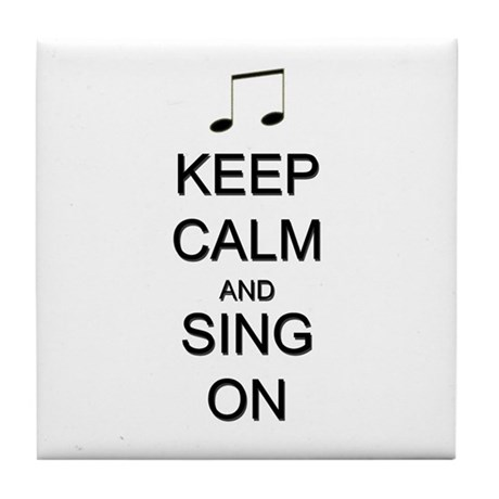 Keep Calm and Sing On Tile Coaster