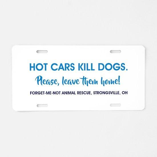 HOT CARS KILL DOGS. Aluminum License Plate