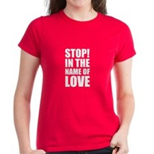Stop In The Name of Love Tee