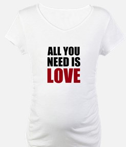 All You Need Is Love Shirt