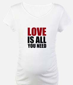 Love Is All You Need Shirt