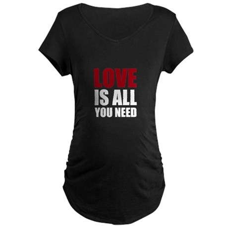 Love Is All You Need Maternity Dark T-Shirt