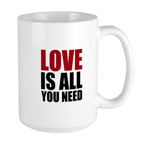 Love Is All You Need Large Mug