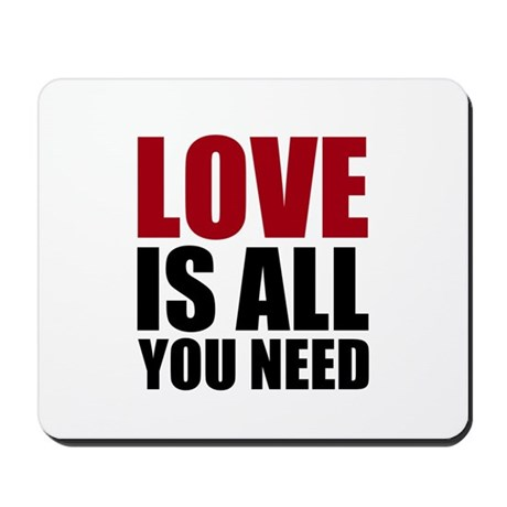 Love Is All You Need Mousepad
