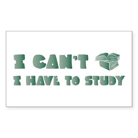 Have to Study Rectangle Sticker