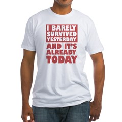 i barely survived yesterday.. Shirt