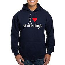 I LOVE Prairie Dogs Hoodie