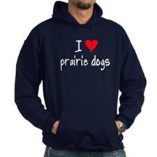 I LOVE Prairie Dogs Hoody