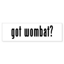 GOT WOMBAT Bumper Sticker