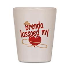 Brenda Lassoed My Heart Shot Glass