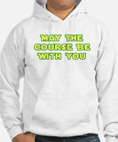 May Course Be WIth You Hoodie