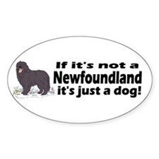 If it's not a Newfoundland ... Oval Decal