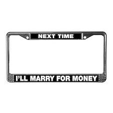 Next Time I'll Marry for Money License Plate Frame