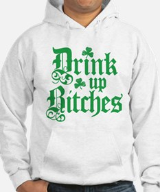 Drink Up Bitches Funny Irish Hoodie