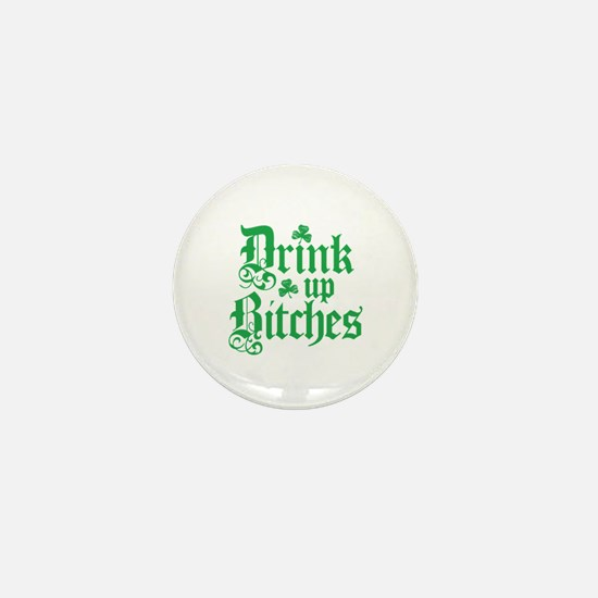 Drink Up Bitches Funny Irish Mini Button (10 pack)