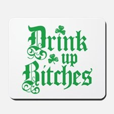 Drink Up Bitches Funny Irish Mousepad