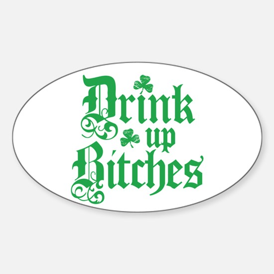 Drink Up Bitches Funny Irish Sticker (Oval)