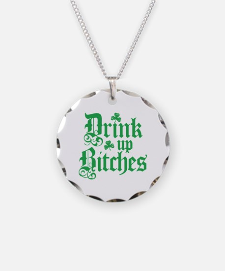Drink Up Bitches Funny Irish Necklace Circle Charm