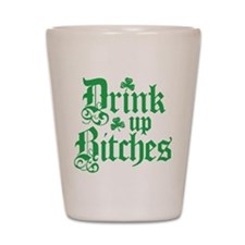 Drink Up Bitches Funny Irish Shot Glass