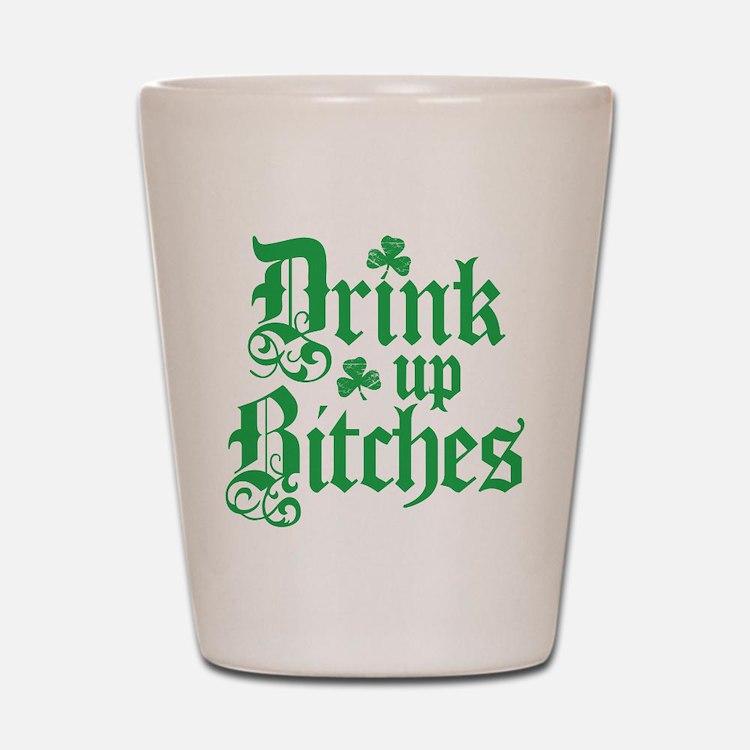 Drink Up Bitches Funny Irish Shot Glass