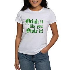 Drink It Like You Stole It Women's T-Shirt