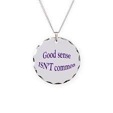 Good Sense Isn't Common Necklace