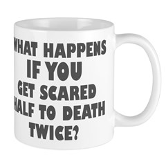 scared half to death twice Mug