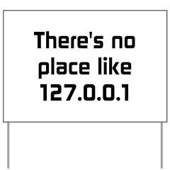 No Place Like 127.0.0.1 Yard Sign