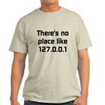 No Place Like 127.0.0.1 Light T-Shirt