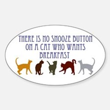 No Snooze Button for Kitties Sticker (Oval)