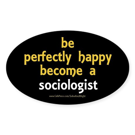 """""""Perfectly Happy Sociologist"""" Sticker (Oval)"""