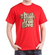 Death Cannot Stop True Love T-Shirt