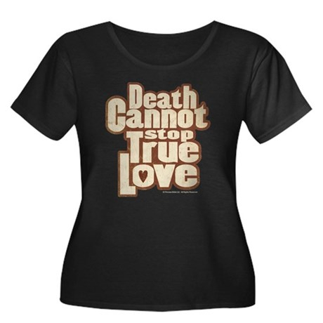 Death Cannot Stop True Love Women's Plus Size Tee