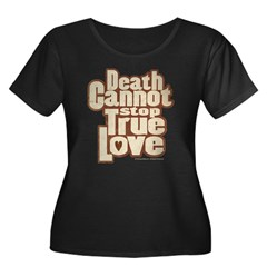 Death Cannot Stop True Love Women's Plus Size Tee