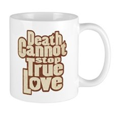 Death Cannot Stop True Love Mug