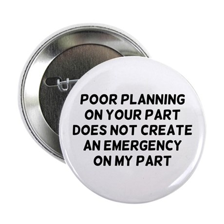 "Poor Planning 2.25"" Button"