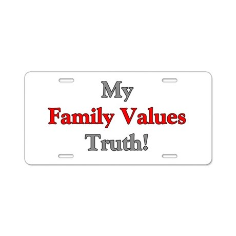 My Family Values Truth Aluminum License Plate