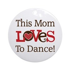 Mom Loves To Dance Ornament (Round)