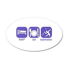 Sleep Eat Badminton 22x14 Oval Wall Peel