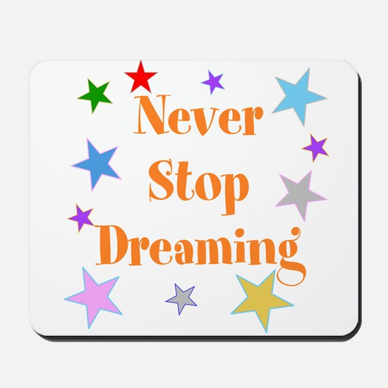 Never Stop Dreaming Mousepad