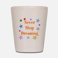 Never Stop Dreaming Shot Glass