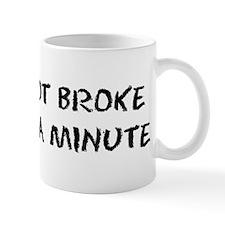 Not Broke Mug