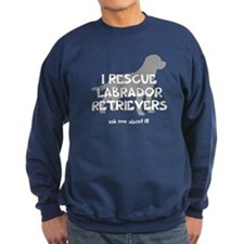I RESCUE Labrador Retrievers Sweatshirt