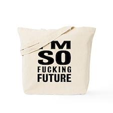 I'M SO FUCKING FUTURE Tote Bag