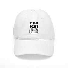 I'M SO FUCKING FUTURE Baseball Cap