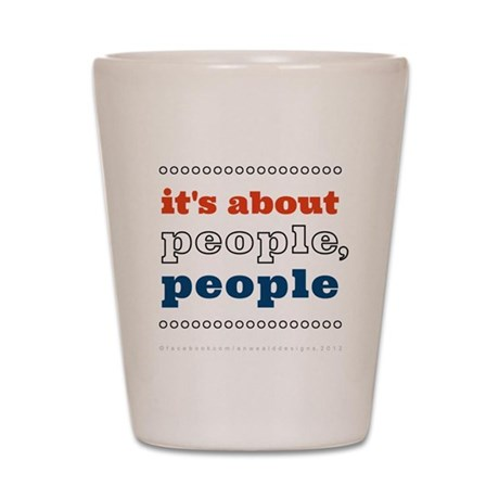 it's about people, people Shot Glass